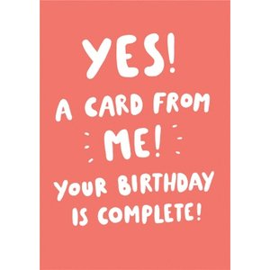 A Card From Me Your Birthday Is Complete Funny Card, Large Size By Moonpig Ukg054 Lg