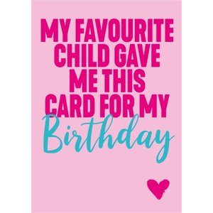 Moonpig Funny Typography Pink My Favourite Child Gave Me This Card For Birthday Card, Standard Siz Fse166 St