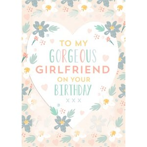 Moonpig Modern Floral Heart To My Gorgeous Girlfriend On Your Birthday Personalised Card, Standard Hft031 St