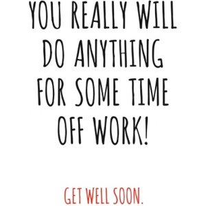 Moonpig Typographical You Really Will Do Anything For Some Time Off Get Well Soon Card, Giant Size Bkg022