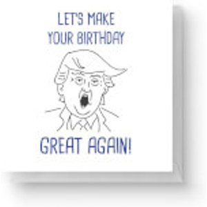 By Iwoot Let's Make Your Birthday Great Again Square Greetings Card (14.8cm X 14.8cm)  Sqc 9816