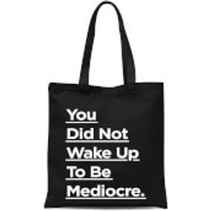 The Motivated Type You Did Not Wake Up To Be Mediocre. Tote Bag - Black  Tb 24949 000000