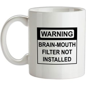 Chargrilled Brain-mouth Filter Not Installed Mug. G0brainmouthfilternotinstalled Novelty T Shirts