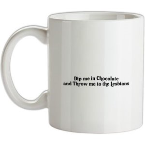 Chargrilled Dip Me In Chocolate And Throw Me To The Lesbians Mug. G0dykeolate Novelty T Shirts
