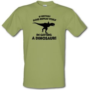 Chargrilled If History Does Repeat Itself Im Getting A Dinosaur! Male T-shirt. M0ifhistorydoesrepeatitselfimgettingadinosaur! Novelty T Shirts