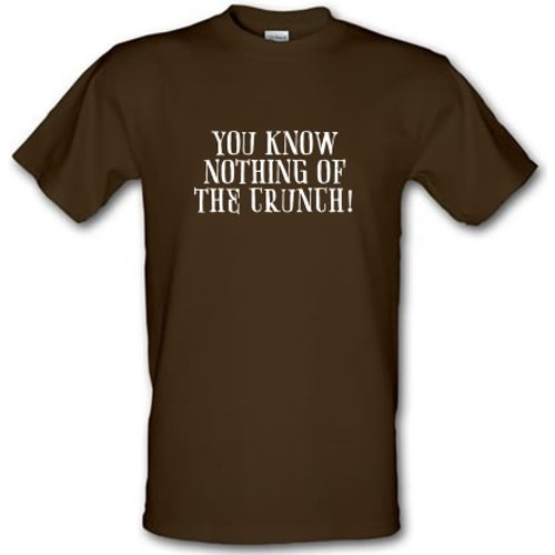 Chargrilled You Know Nothing Of The Crunch Male T-shirt. M0youknownothingofthecrunch Novelty T Shirts